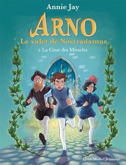 ARNO, LE VALET DE NOSTRADAMUS T.2  -  LA COUR DES MIRACLES