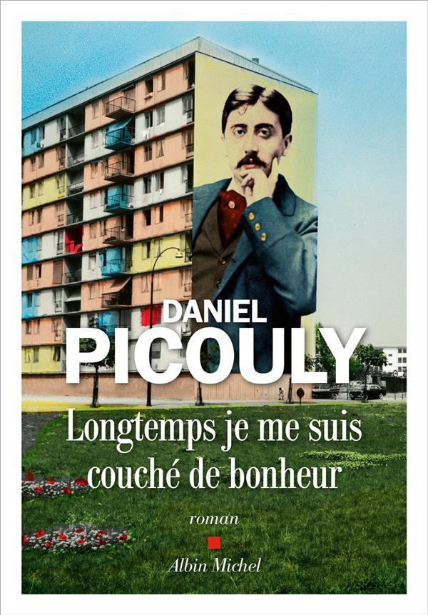 LONGTEMPS JE ME SUIS COUCHE DE BONHEUR PICOULY DANIEL ALBIN MICHEL