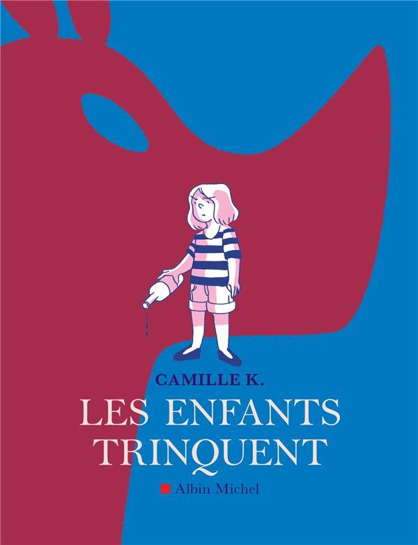 LES ENFANTS TRINQUENT CAMILLE K. ALBIN MICHEL