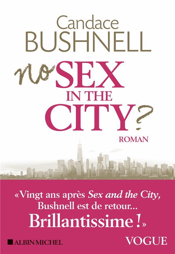 NO SEX IN THE CITY ? BUSHNELL CANDACE ALBIN MICHEL