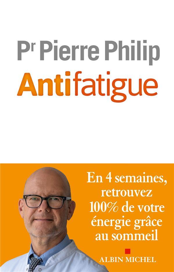 ANTIFATIGUE  -  EN 4 SEMAINES, RETROUVEZ 100% DE VOTRE ENERGIE GRACE AU SOMMEIL PHILIP, PIERRE ALBIN MICHEL
