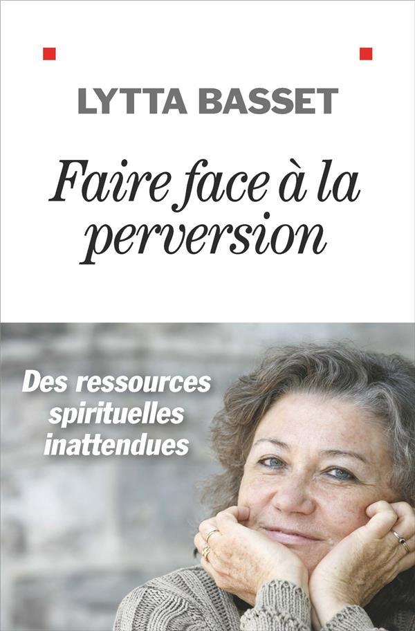 FAIRE FACE A LA PERVERSION - DES RESSOURCES SPIRITUELLES INATTENDUES