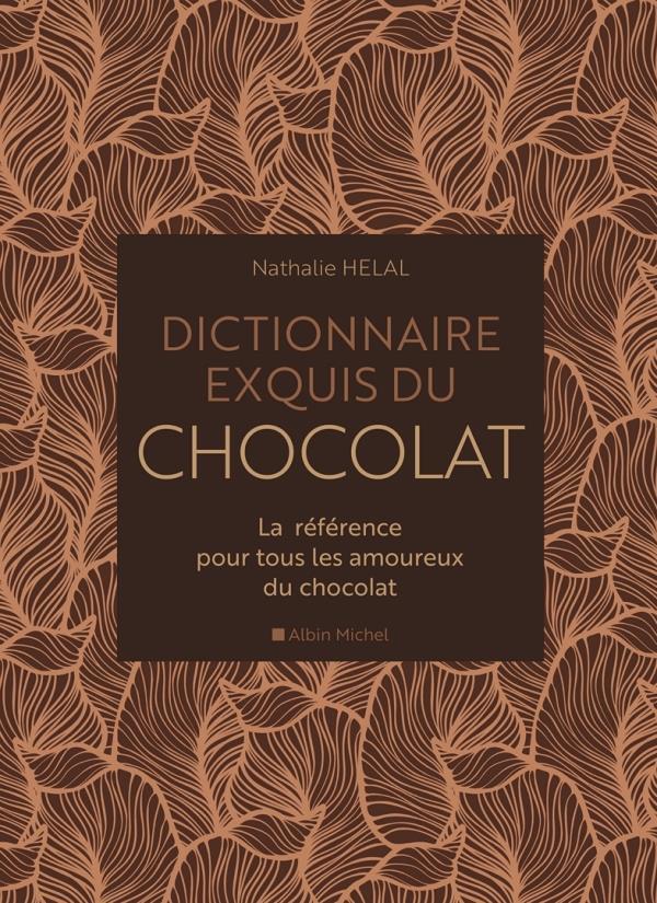 Dictionnaire Exquis Du Chocolat - La Reference Pour Tous Les Amoureux Du Chocolat NATHALIE HÉLAL ALBIN MICHEL
