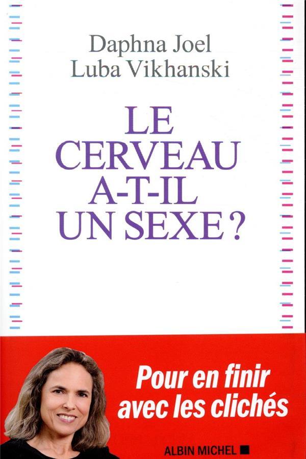 LE CERVEAU A-T-IL UN SEXE ?  -  POUR EN FINIR AVEC LES CLICHES JOEL/VIKHANSKI ALBIN MICHEL