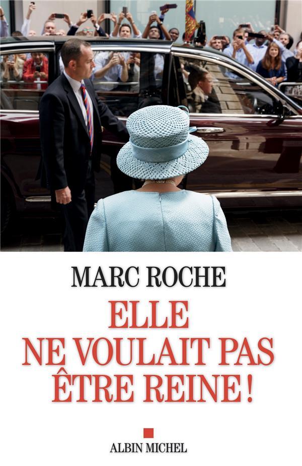 ELLE NE VOULAIT PAS ETRE REINE ! ROCHE MARC ALBIN MICHEL