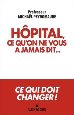 HOPITAL, CE QU'ON NE VOUS A JAMAIS DIT...  -  CE QUI DOIT CHANGER !