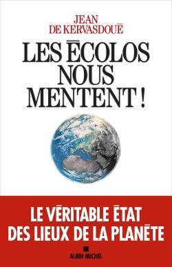 LES ECOLOS NOUS MENTENT ! KERVASDOUE, JEAN DE ALBIN MICHEL