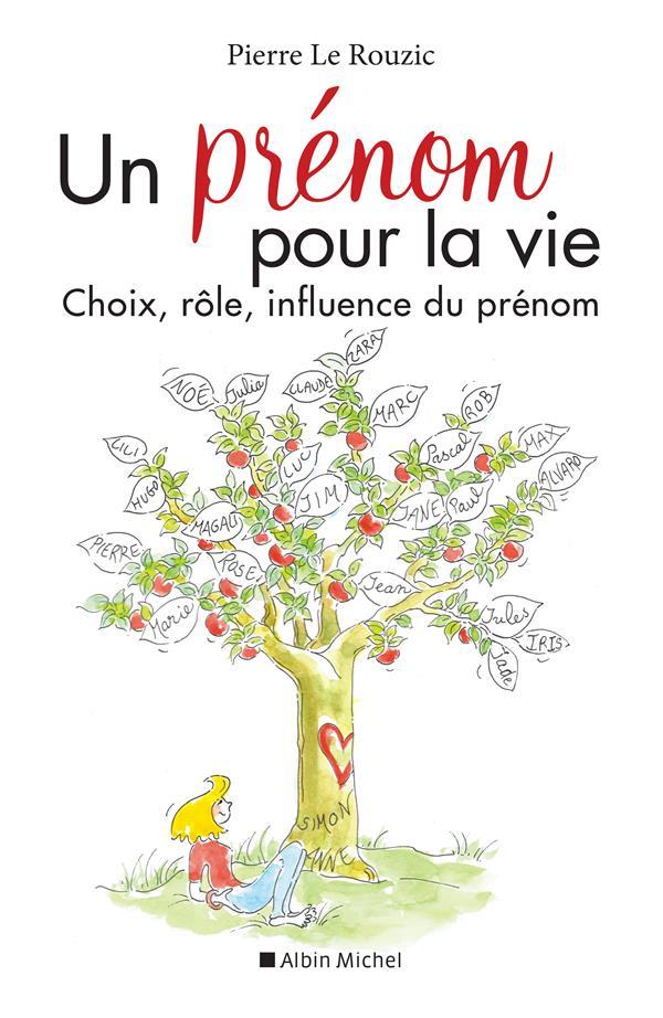 UN PRENOM POUR LA VIE  -  CHOIX, ROLE, INFLUENCE DU PRENOM  ALBIN MICHEL