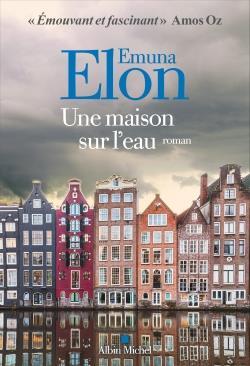 UNE MAISON SUR L'EAU ELON, EMUNA ALBIN MICHEL
