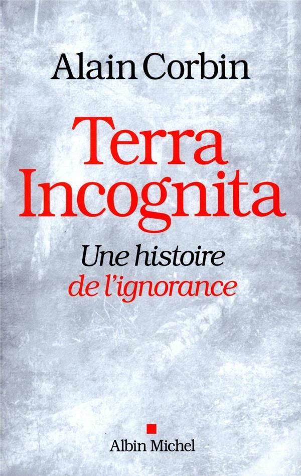 TERRA INCOGNITA  -  UNE HISTOIRE DE L'IGNORANCE