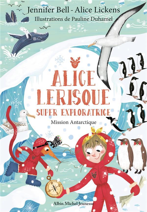 ALICE LERISQUE SUPER EXPLORATRICE T.2  -  MISSION ANTARCTIQUE BELL, JENNIFER  ALBIN MICHEL