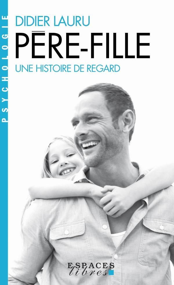 PERE-FILLE  -  UNE HISTOIRE DE REGARD LAURU, DIDIER ALBIN MICHEL