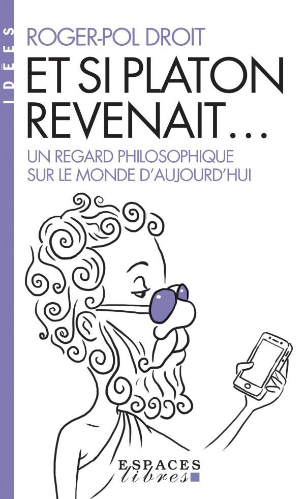 ET SI PLATON REVENAIT  -  UN REGARD PHILOSOPHIQUE SUR LE MONDE D'AUJOURD'HUI
