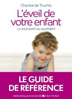 L'EVEIL DE VOTRE ENFANT  -  LE TOUT-PETIT AU QUOTIDIEN (EDITION 2020)