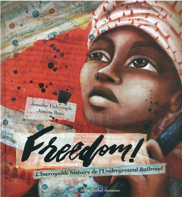 FREEDOM ! L'INCROYABLE HISTOIRE DE L'UNDERGROUND RAILROAD