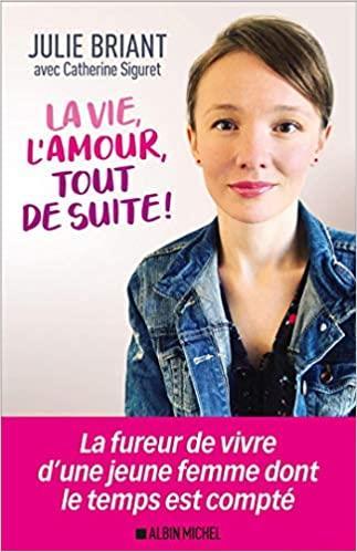 LA VIE, L'AMOUR, TOUT DE SUITE !