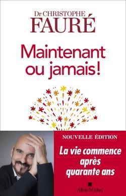 MAINTENANT OU JAMAIS !  -  LA VIE COMMENCE APRES QUARANTE ANS
