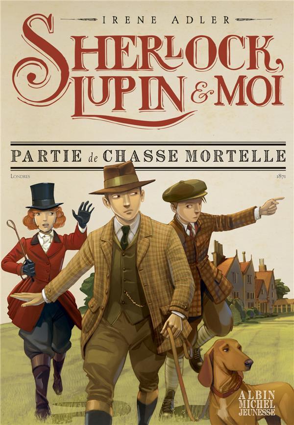 SHERLOCK, LUPIN et MOI T.9  -  PARTIE DE CHASSE MORTELLE ADLER, BRUNO  ALBIN MICHEL