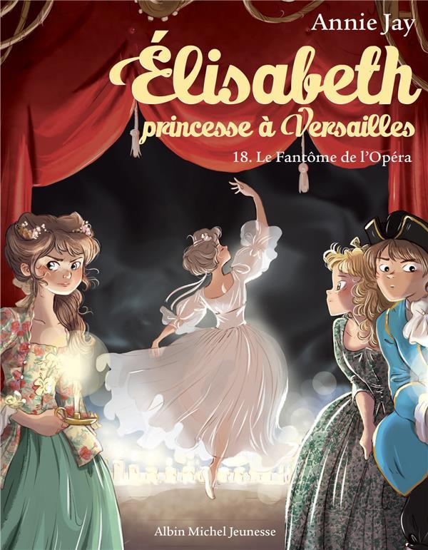 ELISABETH, PRINCESSE A VERSAILLES T.18  -  LE FANTOME DE L'OPERA