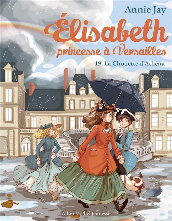 ELISABETH, PRINCESSE A VERSAILLES T.19  -  LA CHOUETTE D'ATHENA JAY/DELRIEU ALBIN MICHEL