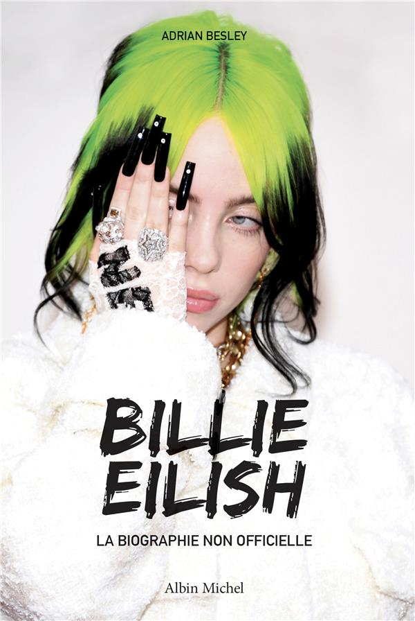 BILLIE EILISH  -  LA BIOGRAPHIE NON OFFICIELLE BESLEY, ADRIAN ALBIN MICHEL