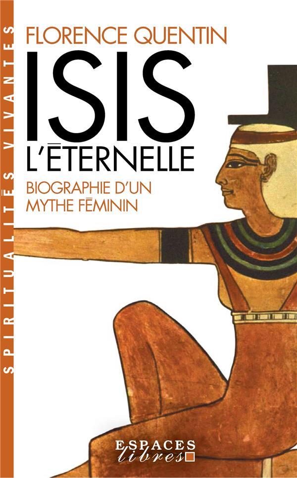 ISIS L'ETERNELLE : BIOGRAPHIE D'UN MYTHE FEMININ