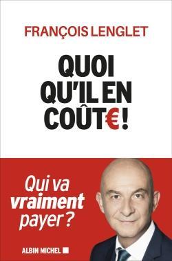 QUOIQU'IL EN COUTE ! LENGLET FRANCOIS ALBIN MICHEL