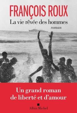 LA VIE REVEE DES HOMMES ROUX FRANCOIS ALBIN MICHEL