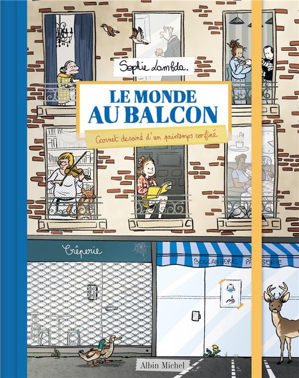 LE MONDE AU BALCON  -  CARNET DESSINE D'UN PRINTEMPS CONFINE LAMBDA, SOPHIE ALBIN MICHEL