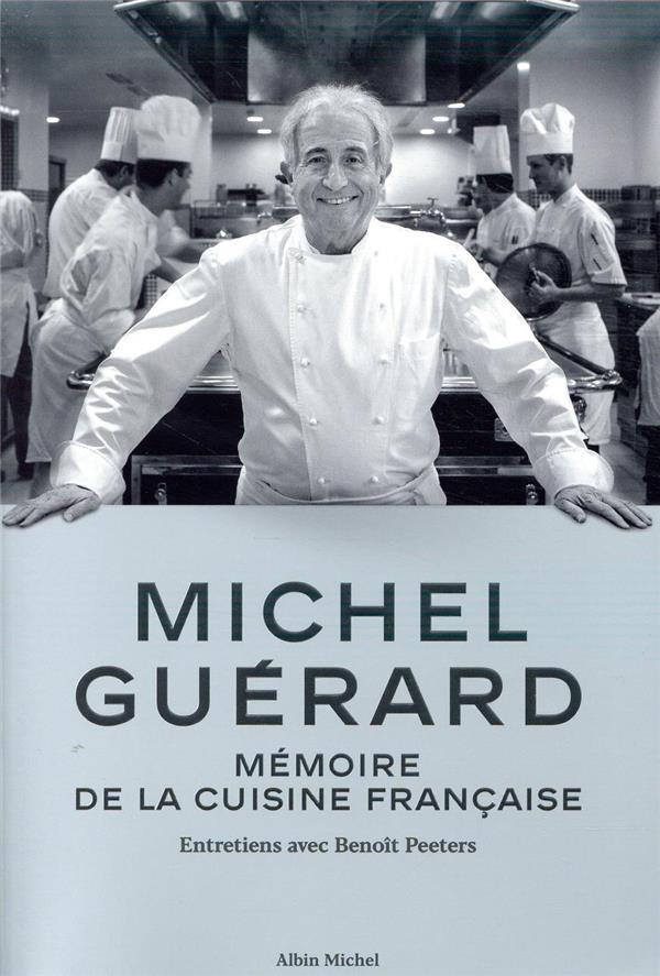 MICHEL GUERARD  -  MEMOIRE DE LA CUISINE FRANCAISE  -  ENTRETIENS AVEC BENOIT PEETERS