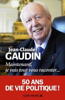 MAINTENANT, JE VAIS TOUT VOUS RACONTER... GAUDIN, JEAN-CLAUDE ALBIN MICHEL