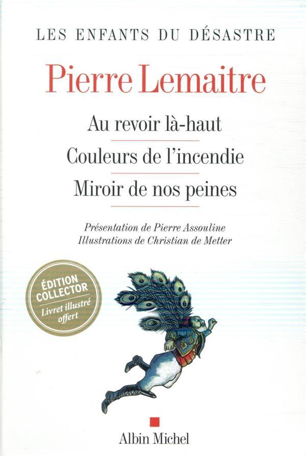 LES ENFANTS DU DESASTRE  -  AU REVOIR LA-HAUT  -  COULEURS DE L'INCENDIE  -  MIROIR DE NOS PEINES LEMAITRE PIERRE ALBIN MICHEL