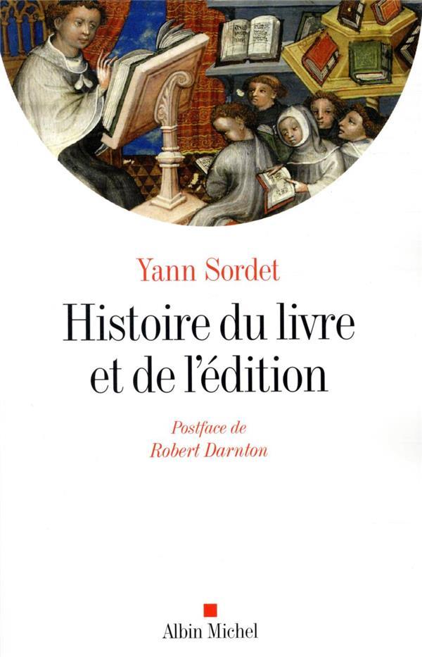 HISTOIRE DU LIVRE ET DE L'EDITION  -  PRODUCTION ET CIRCULATION, FORMES ET MUTATIONS SORDET, YANN ALBIN MICHEL