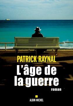 L'AGE DE LA GUERRE RAYNAL PATRICK ALBIN MICHEL