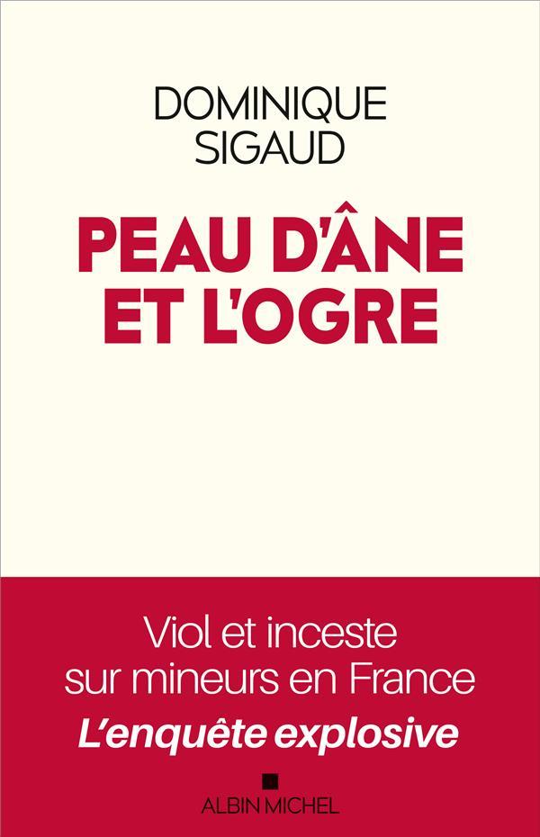 PEAU D'ANE ET L'OGRE : VIOL ET INCESTE SUR MINEURS EN FRANCE, L'ENQUETE EXPLOSIVE
