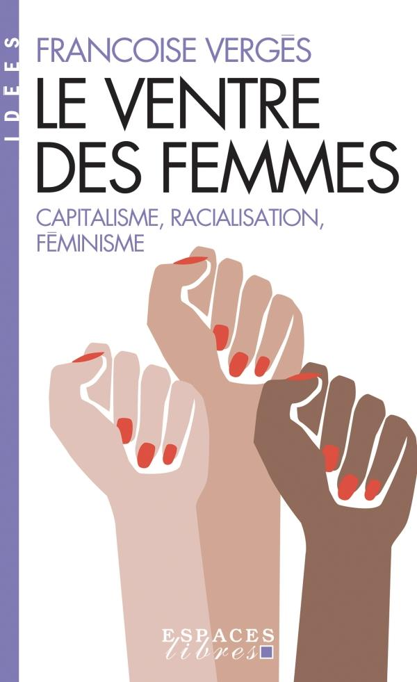 LE VENTRE DES FEMMES - CAPITALISME, RACIALISATION, FEMINISME