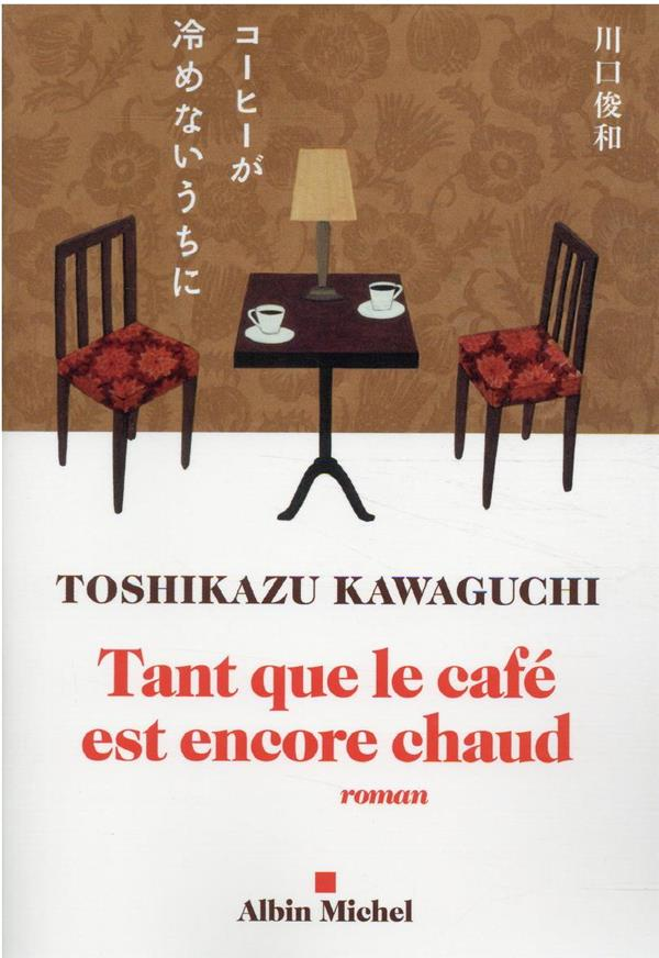 TANT QUE LE CAFE EST ENCORE CHAUD KAWAGUCHI, TOSHIKAZU ALBIN MICHEL