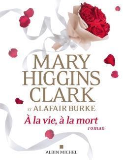 A LA VIE, A LA MORT HIGGINS CLARK/BURKE ALBIN MICHEL