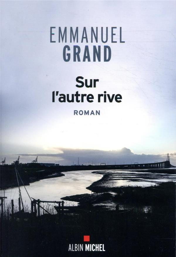SUR L'AUTRE RIVE GRAND, EMMANUEL ALBIN MICHEL