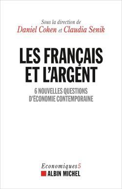 LES FRANCAIS ET L'ARGENT  -  6 NOUVELLES QUESTIONS D'ECONOMIE CONTEMPORAINE COHEN, DANIEL ALBIN MICHEL