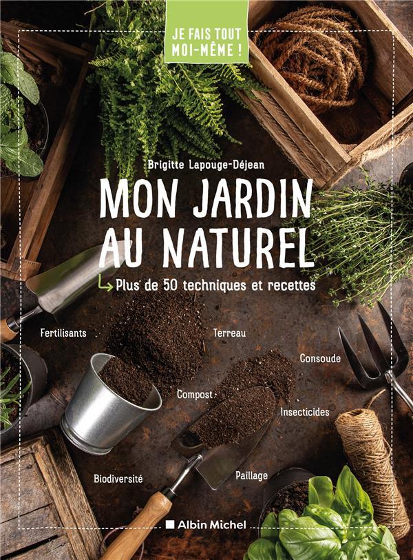 JE FAIS TOUT MOI-MEME !  -  MON JARDIN AU NATUREL  -  PLUS DE 50 TECHNIQUES ET RECETTES LAPOUGE-DEJEAN B. ALBIN MICHEL