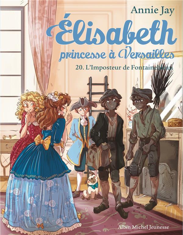 ELISABETH, PRINCESSE A VERSAILLES T.20  -  L'IMPOSTEUR DE FONTAINEBLEAU JAY/DELRIEU ALBIN MICHEL