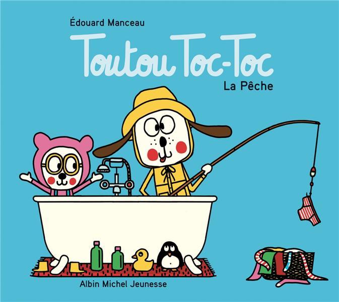 TOUTOU TOC-TOC : LA PECHE MANCEAU, EDOUARD ALBIN MICHEL