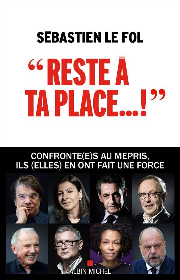 RESTE A TA PLACE... : CONFRONTE(E)S AU MEPRIS, ILS (ELLES) EN ONT FAIT UNE FORCE LE FOL SEBASTIEN ALBIN MICHEL