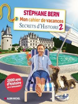 MON CAHIER DE VACANCES SECRETS D'HISTOIRE T.2 BERN STEPHANE ALBIN MICHEL