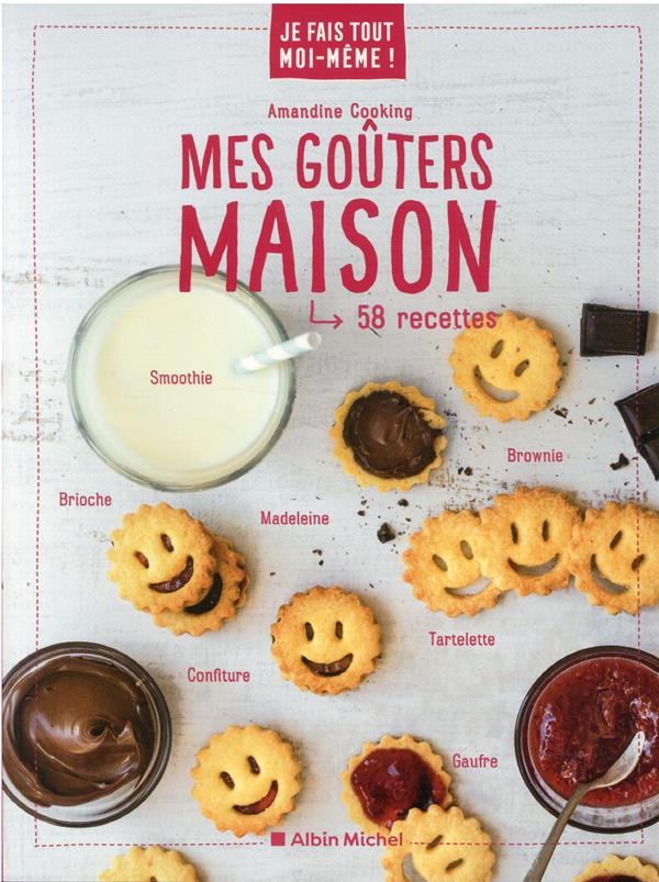 JE FAIS TOUT MOI-MEME !  -  MES GOUTERS MAISON  -  58 RECETTES COOKING AMANDINE ALBIN MICHEL