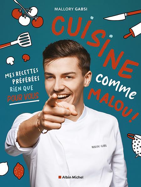 CUISINE COMME MALOU ! - MES RECETTES PREFEREES RIEN QUE POUR VOUS GABSI, MALLORY ALBIN MICHEL
