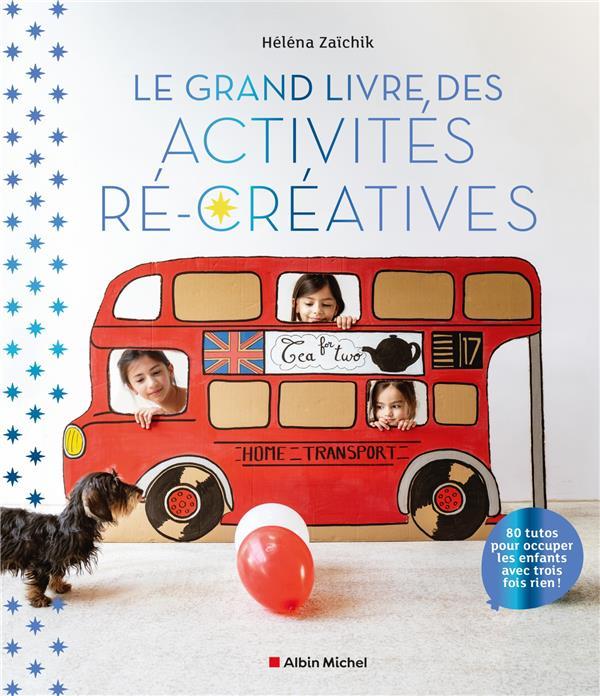 LE GRAND LIVRE DES ACTIVITES RECREATIVES : 80 TUTOS POUR OCCUPER LES ENFANTS AVEC TROIS FOIS RIEN !