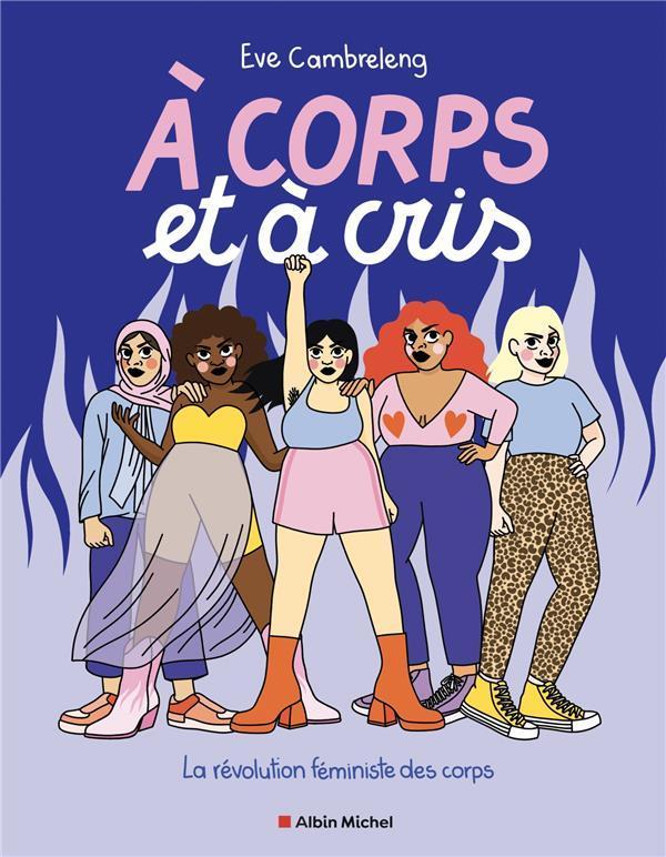 A CORPS ET A CRIS : LA REVOLUTION FEMINISTE DES CORPS CAMBRELENG EVE ALBIN MICHEL