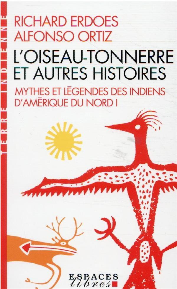MYTHES ET LEGENDES DES INDIENS D'AMERIQUE DU NORD T.1 : L'OISEAU-TONNERRE ET AUTRES HISTOIRES ERDOES/ORTIZ ALBIN MICHEL